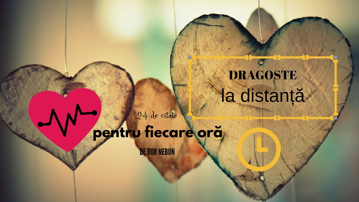 citate despre dor si iubire Dragoste la distanță  24 de citate pentru fiecare oră de dor nebun  citate despre dor si iubire