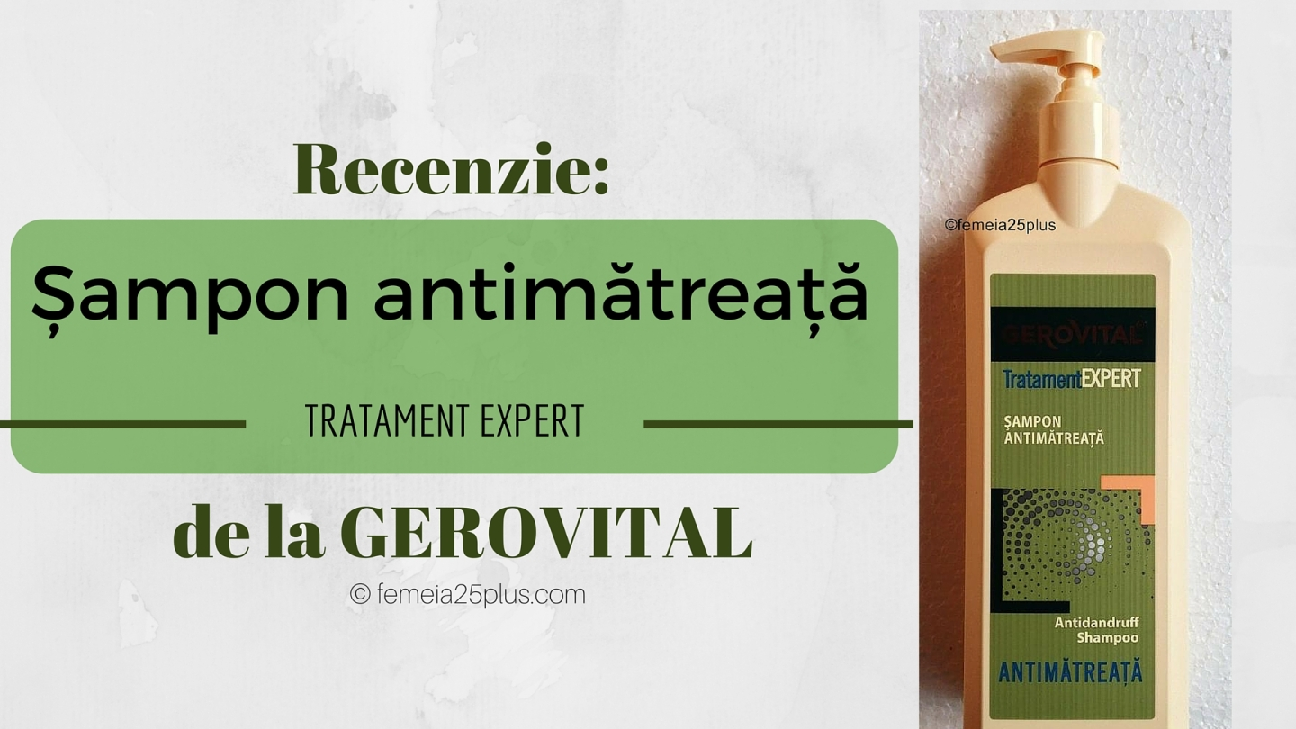 recenzie sampon antimatreata tratament expert gerovital farmec