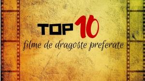 top 10 filme de dragoste preferate