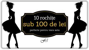 10 rochite sub 100 de lei perfecte pentru vara asta