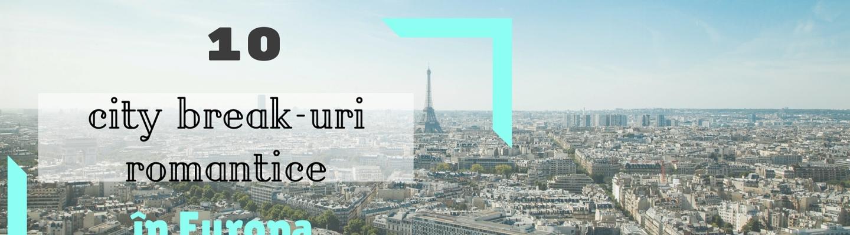 10 city break-uri romantice in Europa