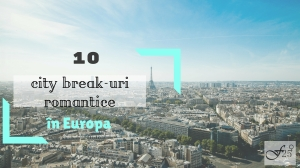 10 city break-uri romantice in Europa