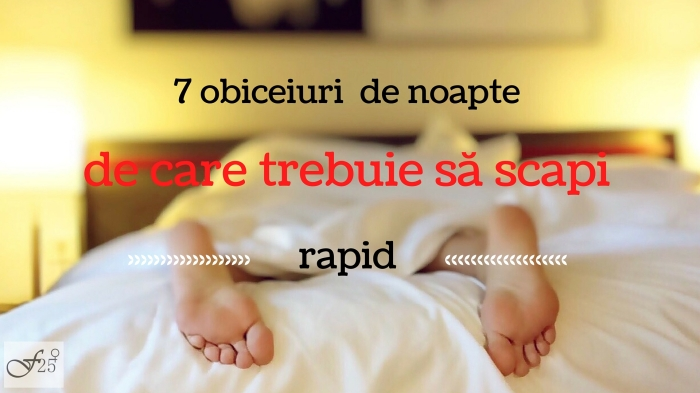 7 obiceiuri de noapte de care trebuie să scapi rapid