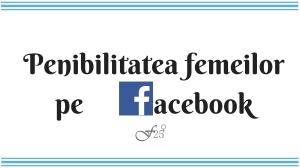 18 lucruri penibile pe care le fac femeile pe facebook