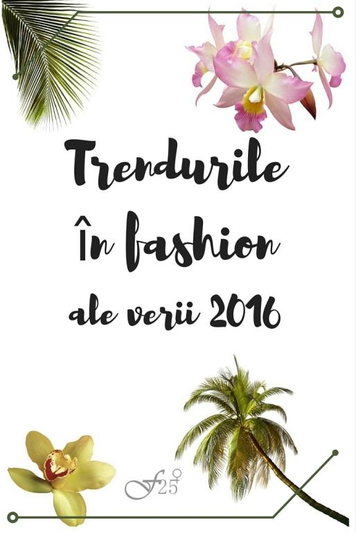 Trendurile in fashion ale verii 2016
