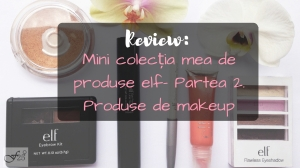 Review mini colectia mea de profduse elf make up