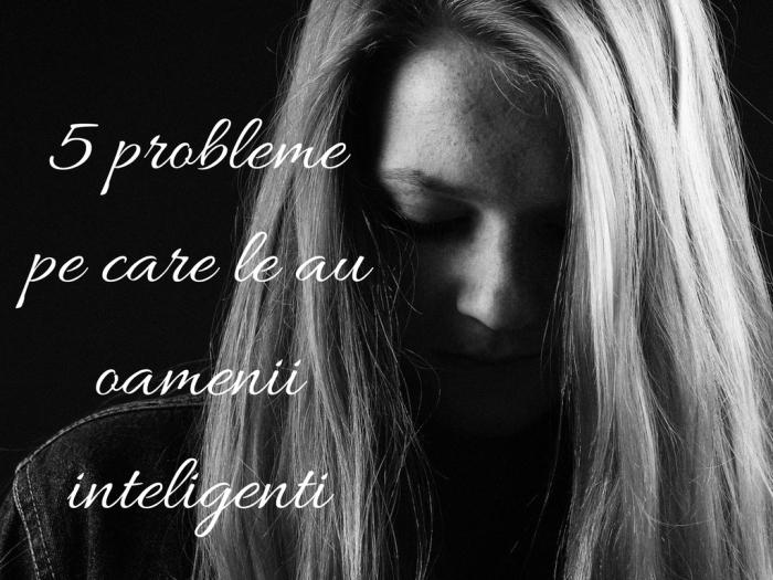 5 probleme pe care le au oamenii inteligenti