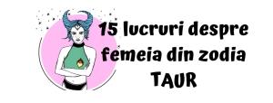 15 lucruri despre femeia din zodia TAUR